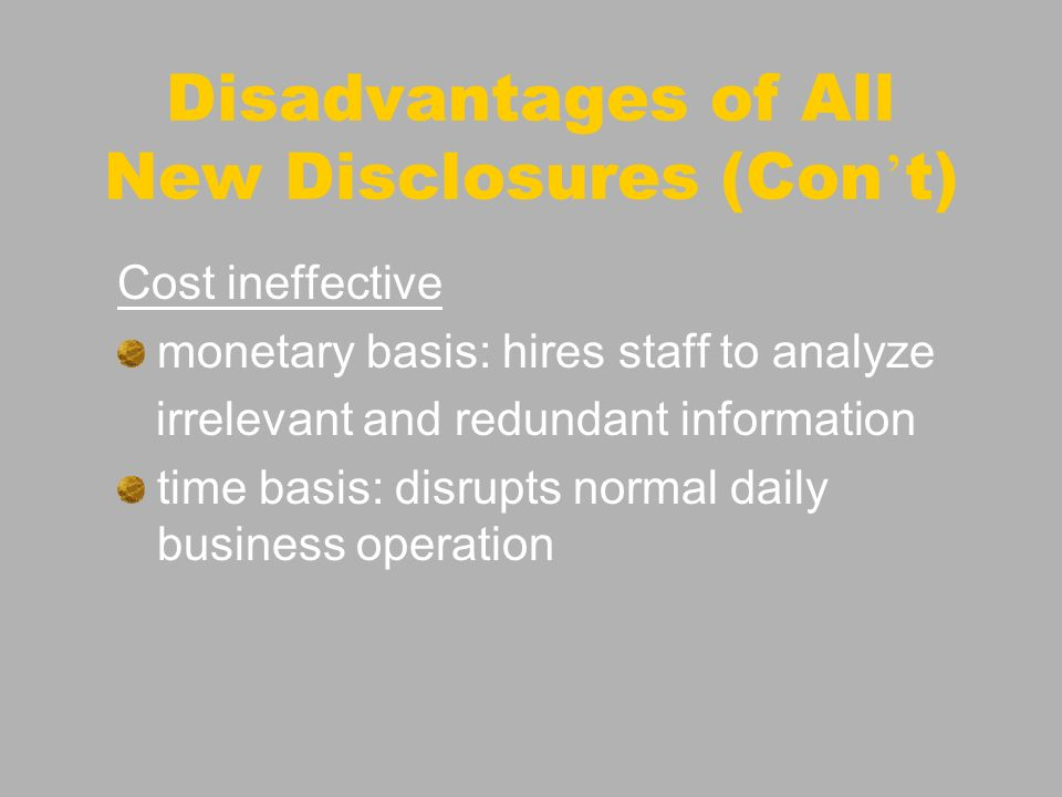 Cost ineffective monetary basis: hires staff to analyze irrelevant and redundant information time basis: disrupts normal daily business operation Disa