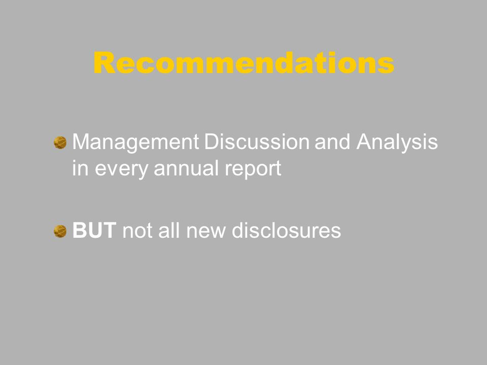 Recommendations Management Discussion and Analysis in every annual report BUT not all new disclosures