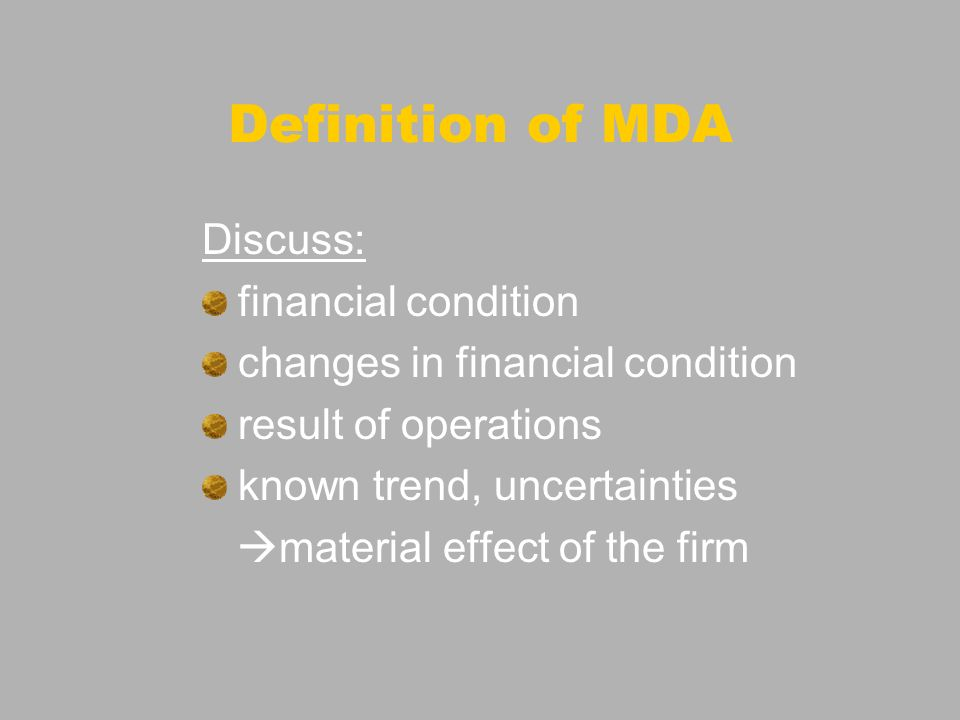 Definition of MDA Discuss: financial condition changes in financial condition result of operations known trend, uncertainties material effect of the f