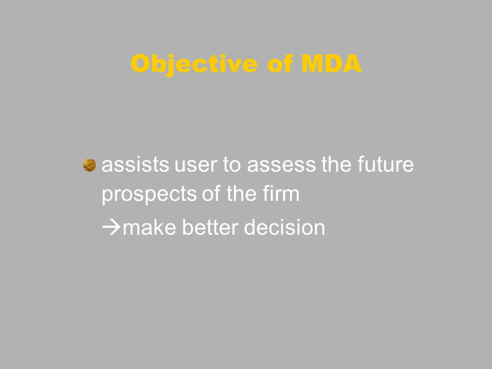Objective of MDA assists user to assess the future prospects of the firm make better decision