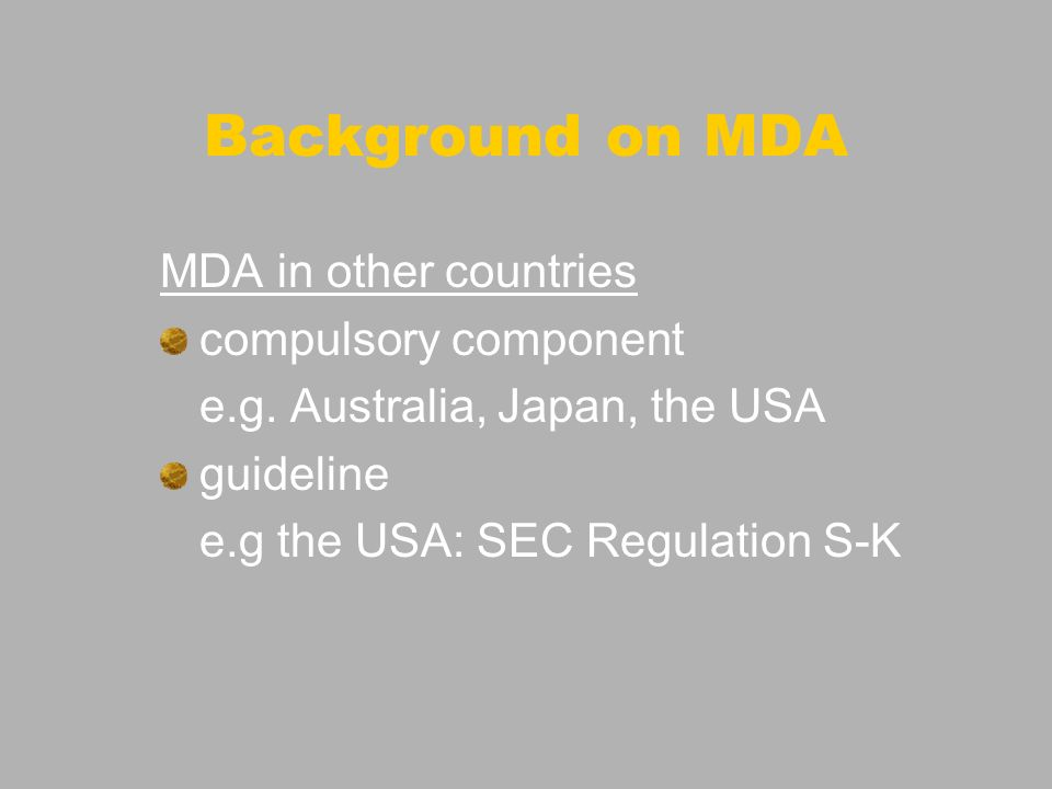 Background on MDA MDA in other countries compulsory component e.g. Australia, Japan, the USA guideline e.g the USA: SEC Regulation S-K