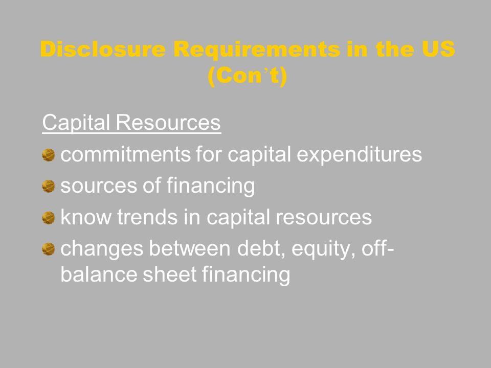 Disclosure Requirements in the US (Con t) Capital Resources commitments for capital expenditures sources of financing know trends in capital resources