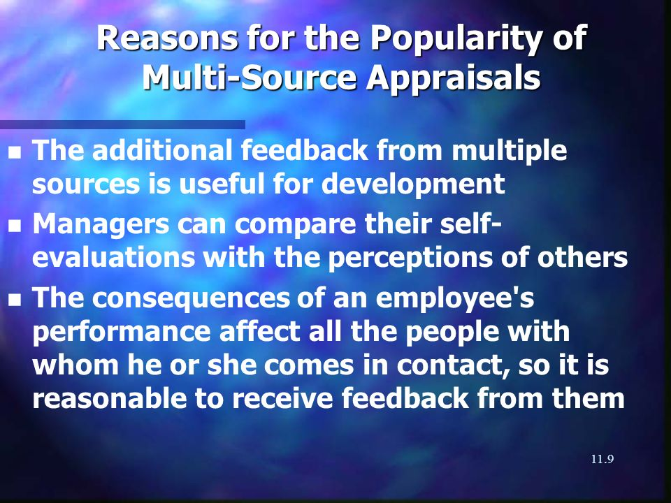 11.9 Reasons for the Popularity of Multi-Source Appraisals n n The additional feedback from multiple sources is useful for development n n Managers ca