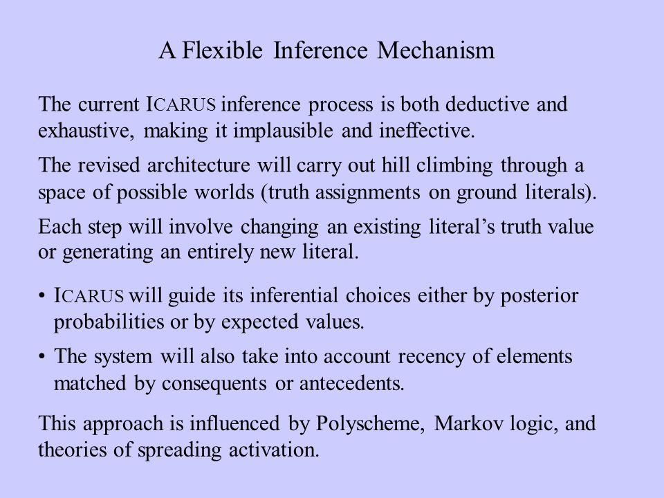 A Flexible Inference Mechanism The current I CARUS inference process is both deductive and exhaustive, making it implausible and ineffective.