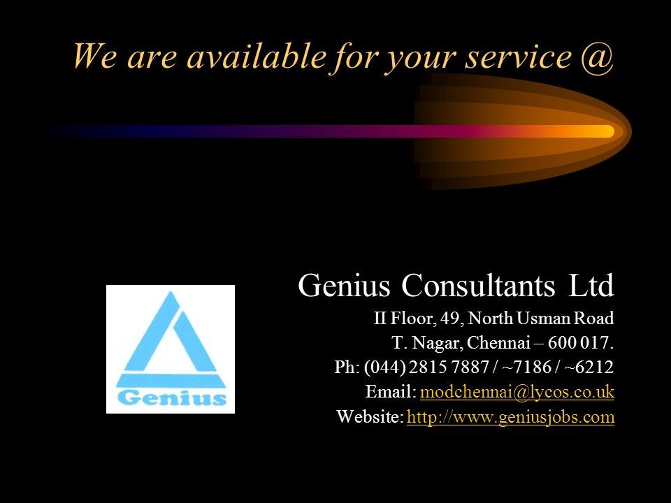 We are available for your service @ Genius Consultants Ltd II Floor, 49, North Usman Road T. Nagar, Chennai – 600 017. Ph: (044) 2815 7887 / ~7186 / ~