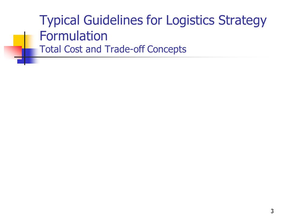 3 Typical Guidelines for Logistics Strategy Formulation Total Cost and Trade-off Concepts