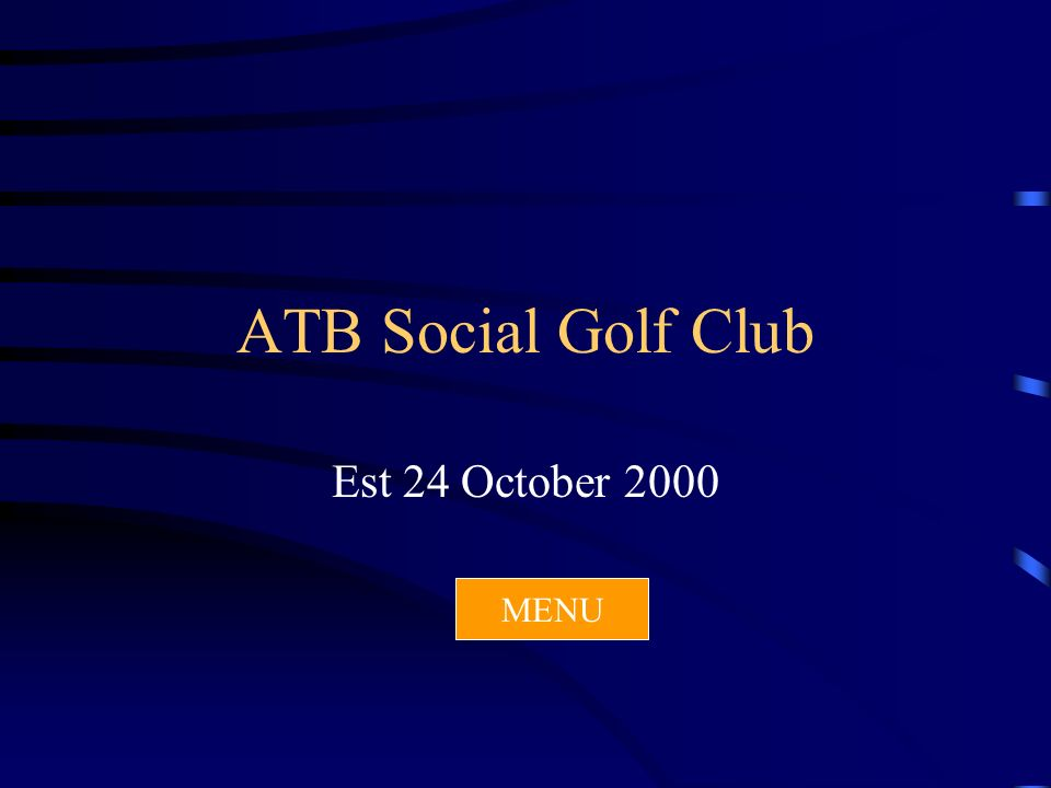 ATB Social Golf Club Est 24 October 2000 MENU