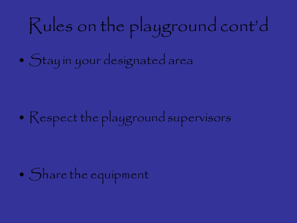 Rules on the playground Respect school property…Dont write on walls, damage balls, equipment on the playground.