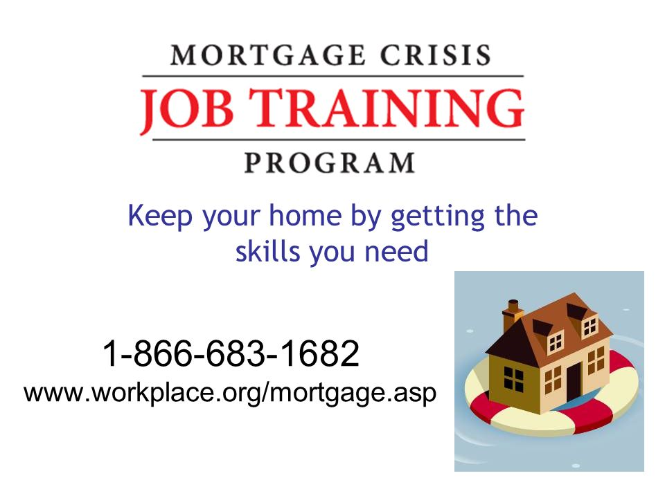 1-866-683-1682 www.workplace.org/mortgage.asp Keep your home by getting the skills you need