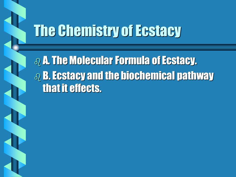 The Molecular Formula of Ecstacy b C-11 b H-15 b N-1 b O-2