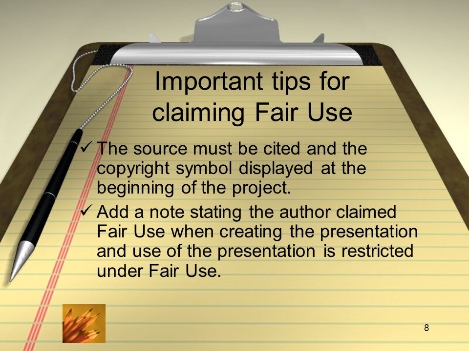 8 Important tips for claiming Fair Use The source must be cited and the copyright symbol displayed at the beginning of the project.