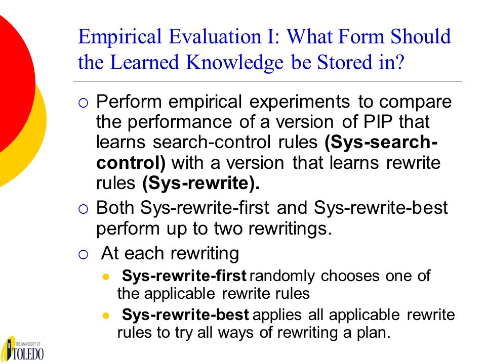 Empirical Evaluation I: What Form Should the Learned Knowledge be Stored in? Perform empirical experiments to compare the performance of a version of