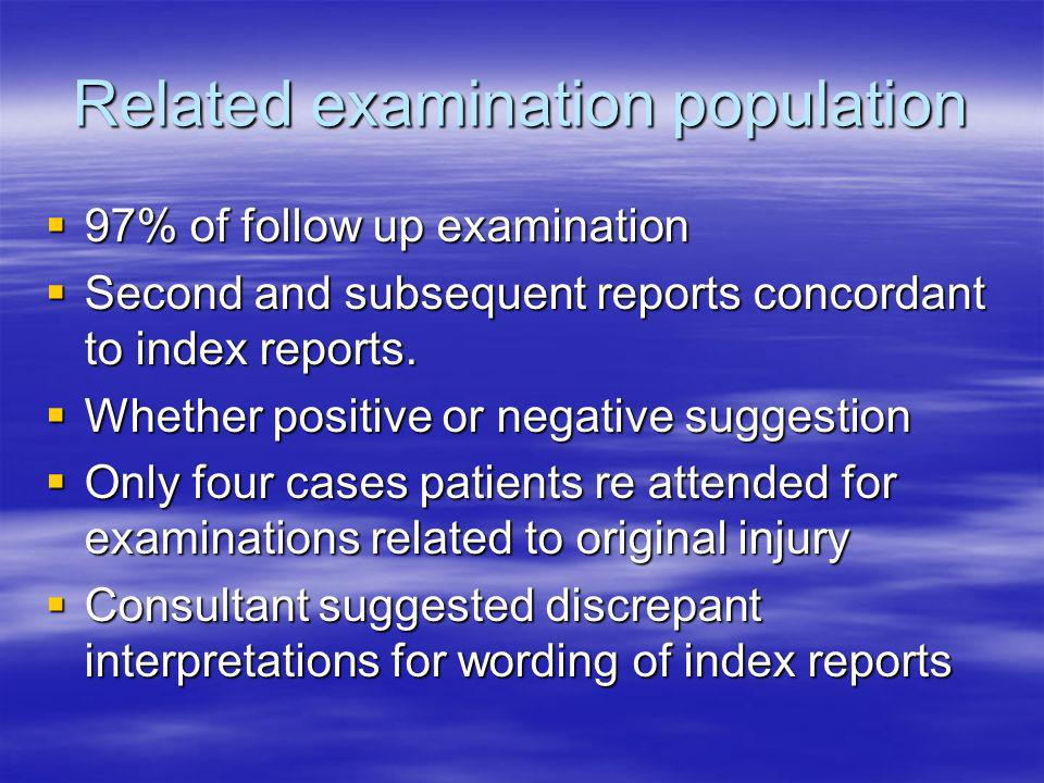 Related examination population 97% of follow up examination 97% of follow up examination Second and subsequent reports concordant to index reports.