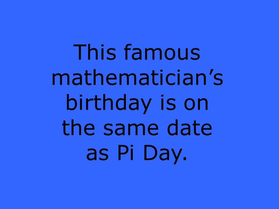 This famous mathematicians birthday is on the same date as Pi Day.