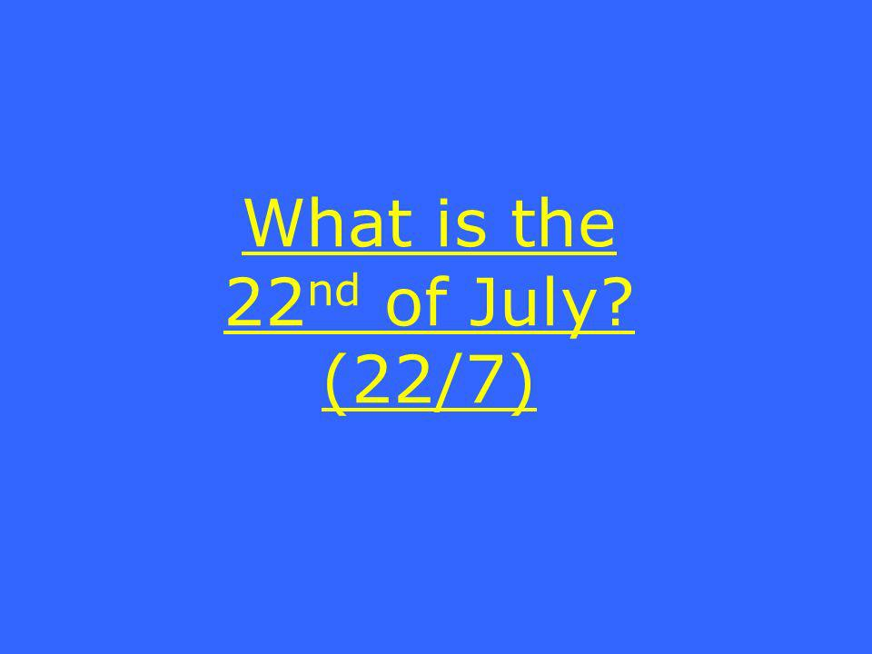 What is the 22 nd of July (22/7)