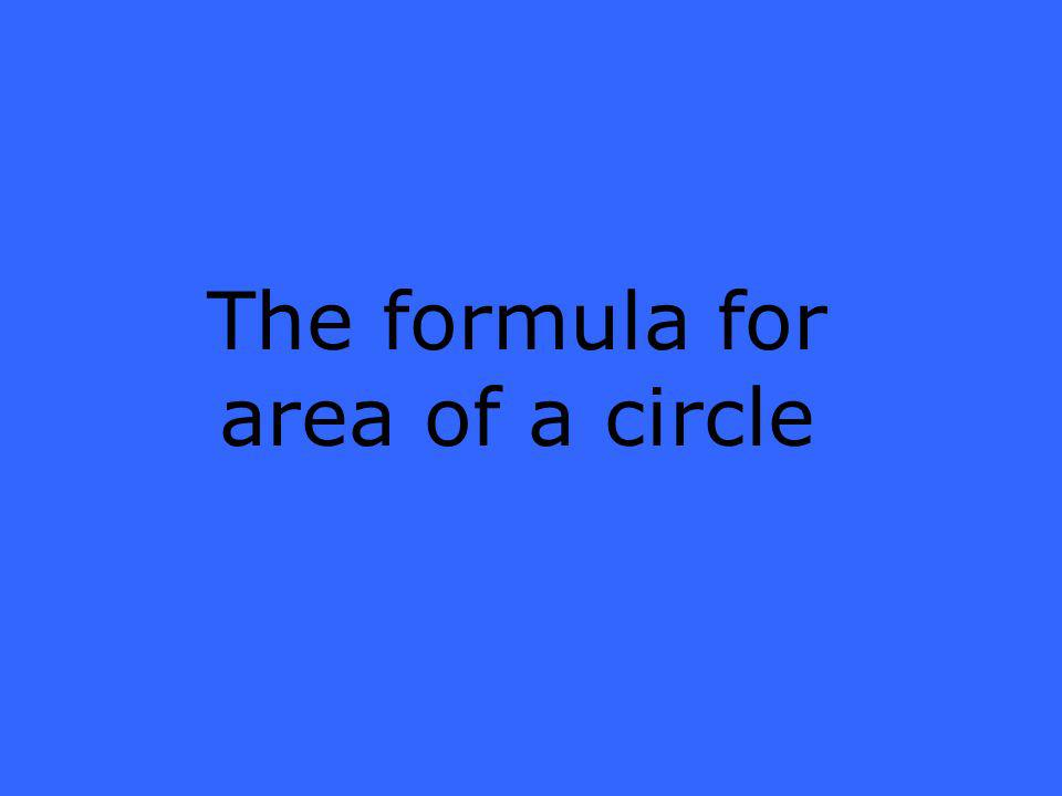 The formula for area of a circle