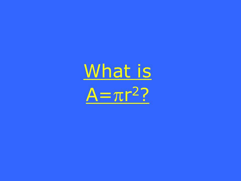 What is A= r 2 ?