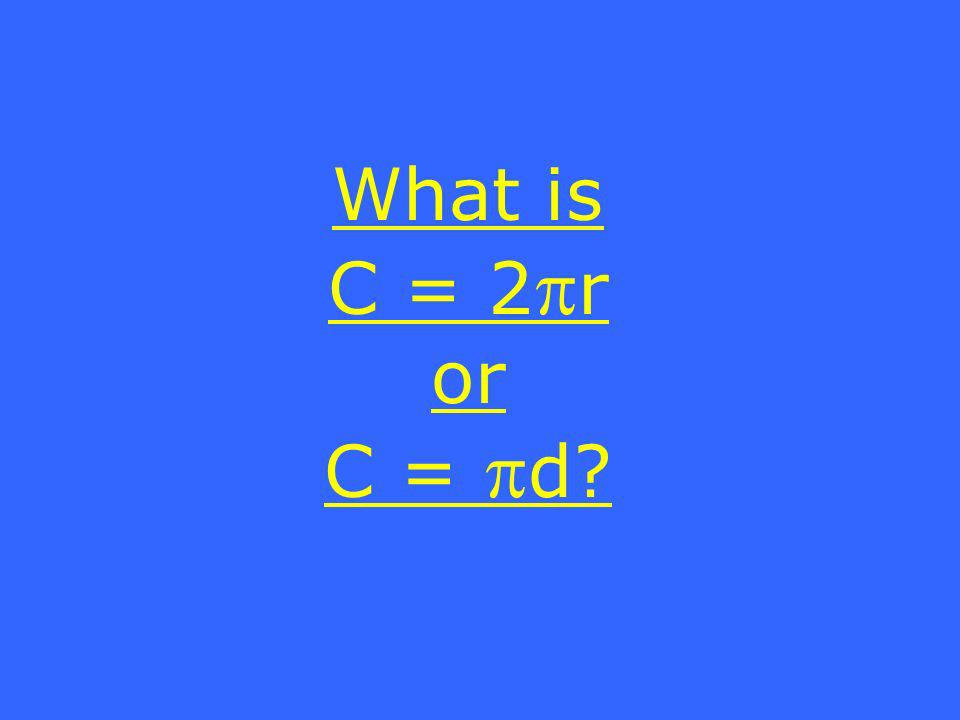 What is C = 2 r or C = d