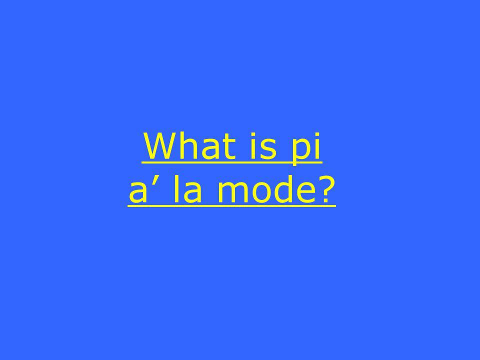 What is pi a la mode