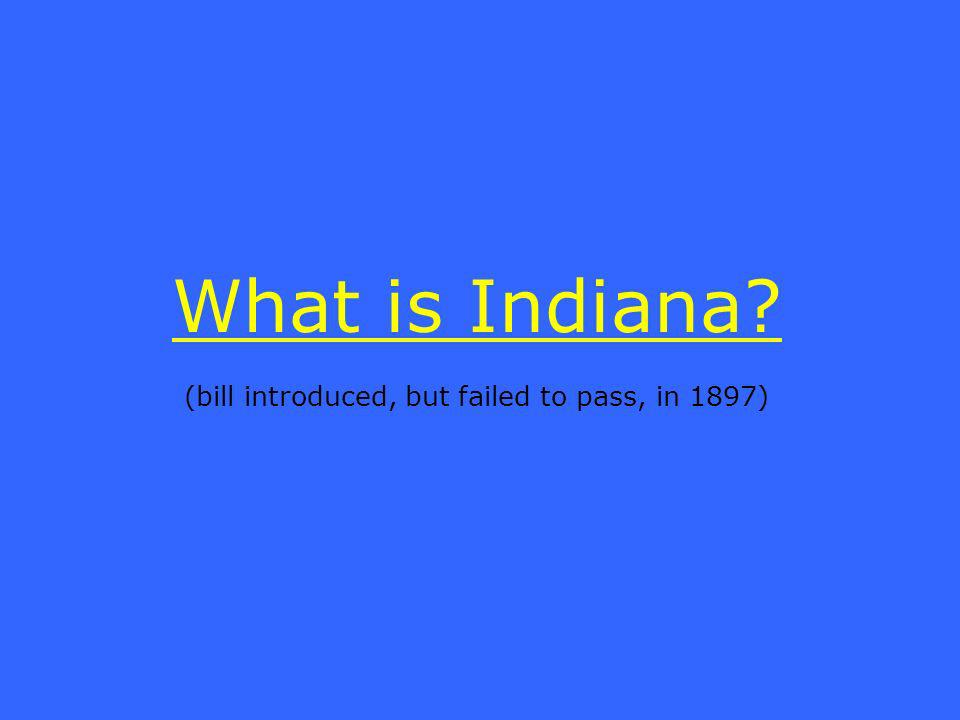 What is Indiana (bill introduced, but failed to pass, in 1897)