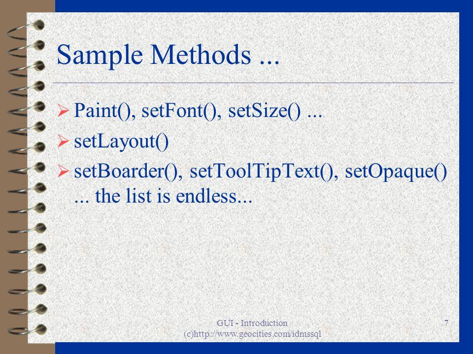 GUI - Introduction (c)http://www.geocities.com/idmssql 7 Sample Methods... Paint(), setFont(), setSize()... setLayout() setBoarder(), setToolTipText()