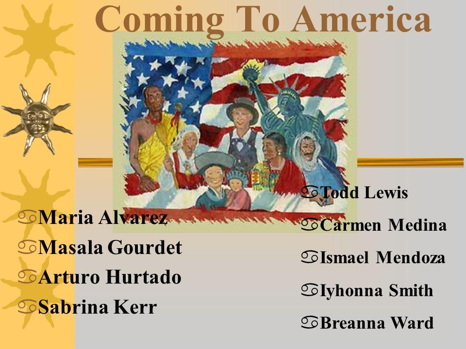 Coming To America Maria Alvarez Masala Gourdet Arturo Hurtado Sabrina Kerr Todd Lewis Carmen Medina Ismael Mendoza Iyhonna Smith Breanna Ward