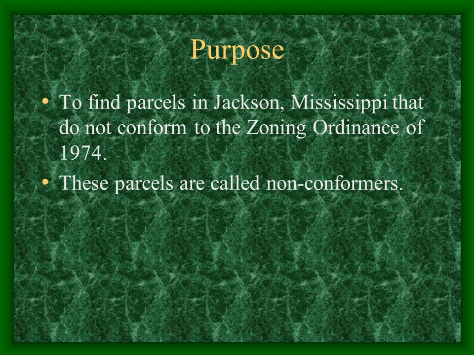 Purpose To find parcels in Jackson, Mississippi that do not conform to the Zoning Ordinance of 1974.