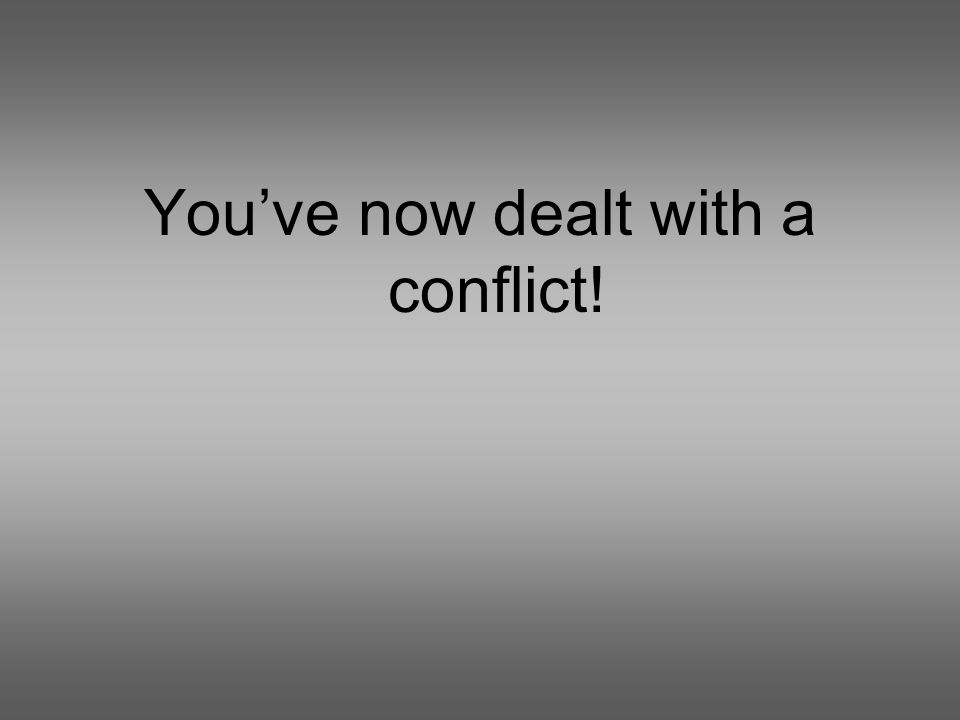 Youve now dealt with a conflict!