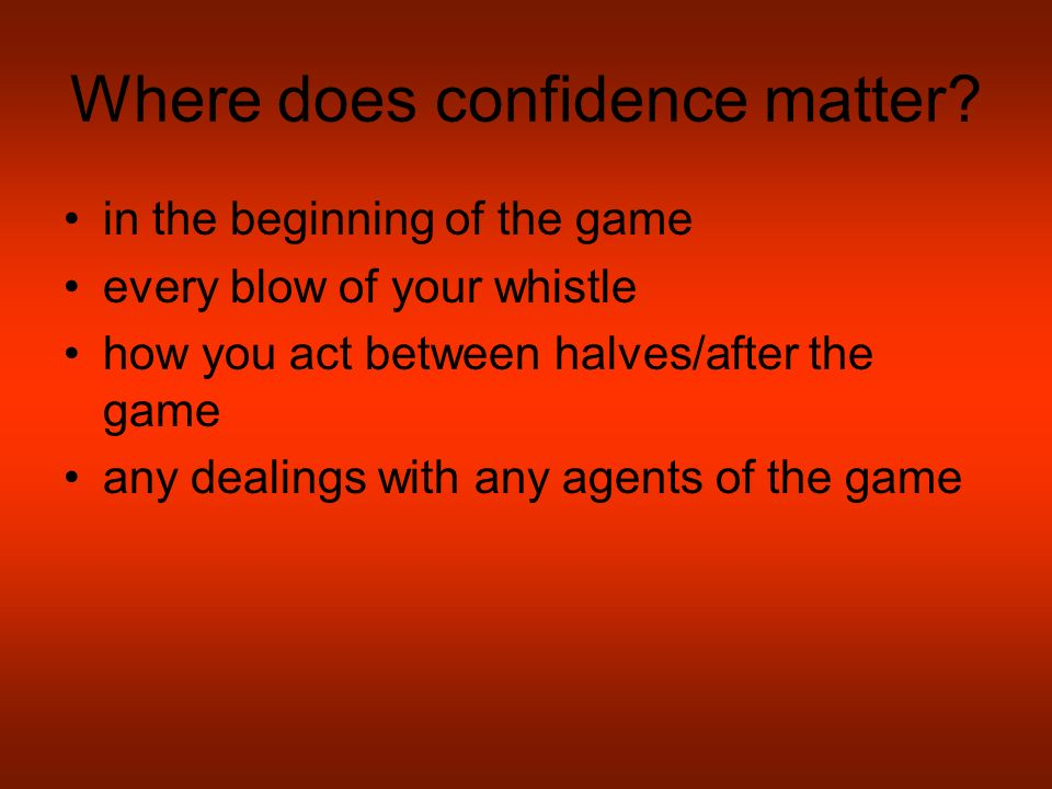 Where does confidence matter.