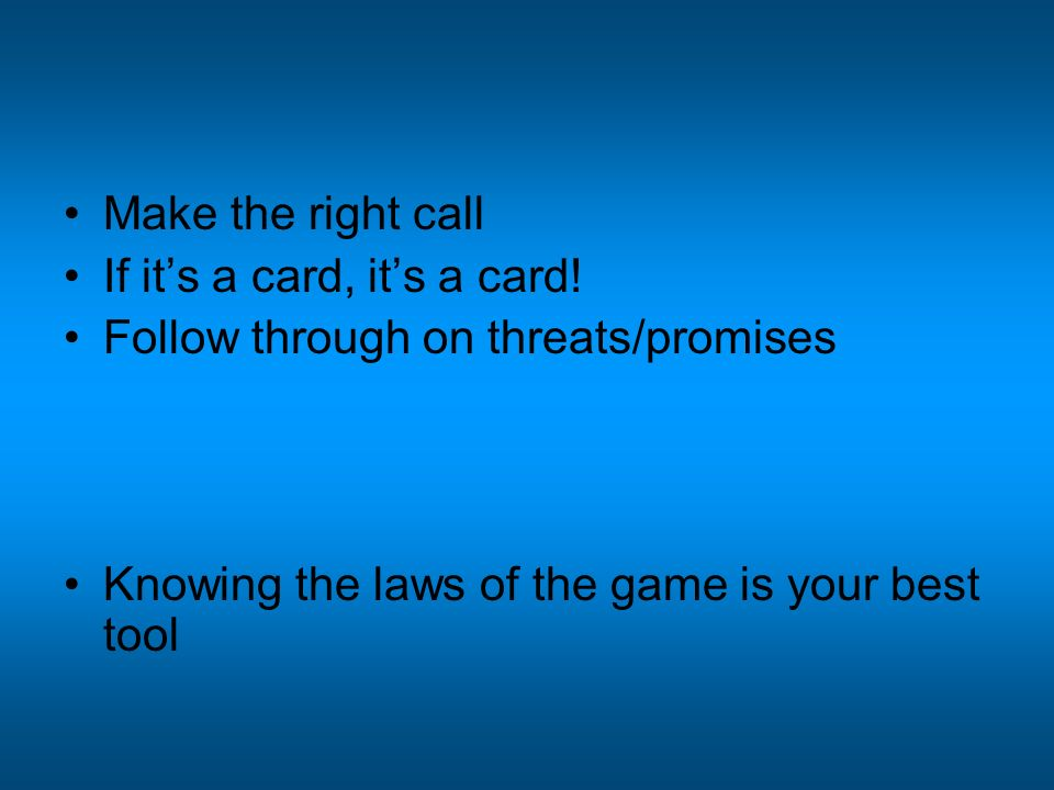 Make the right call If its a card, its a card.
