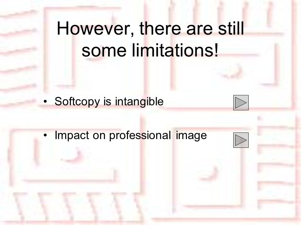 However, there are still some limitations! Softcopy is intangible Impact on professional image