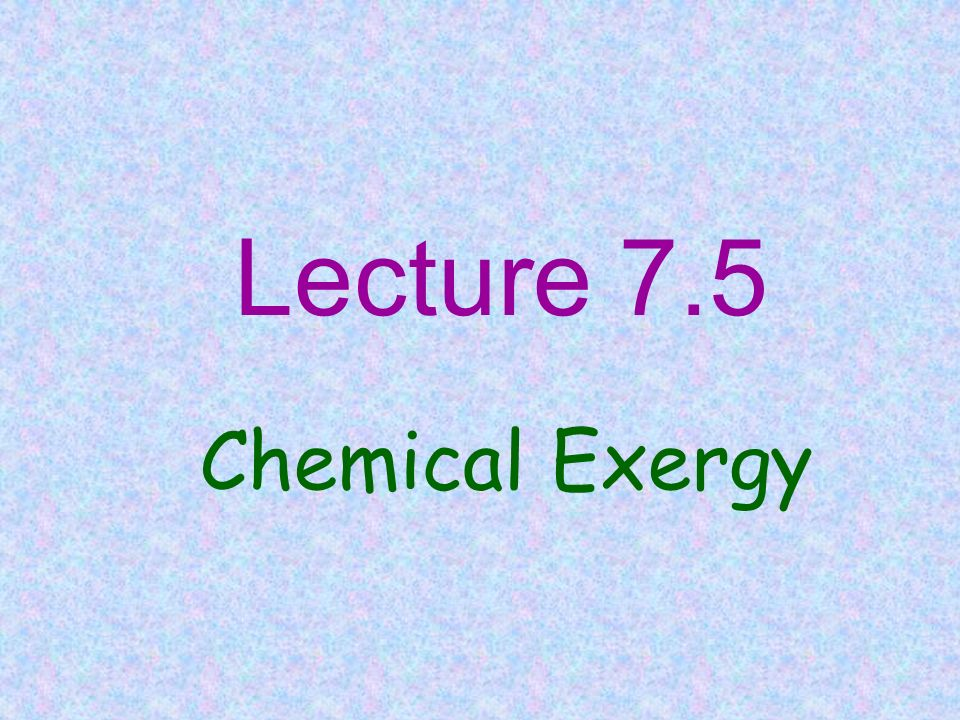 Lecture 7.5 Chemical Exergy