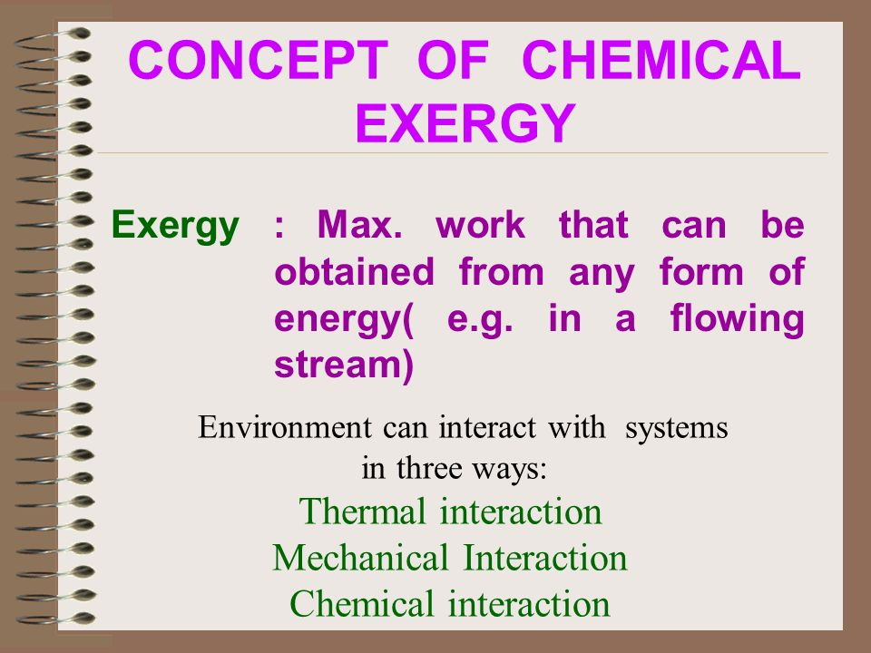 CONCEPT OF CHEMICAL EXERGY Exergy : Max. work that can be obtained from any form of energy( e.g.