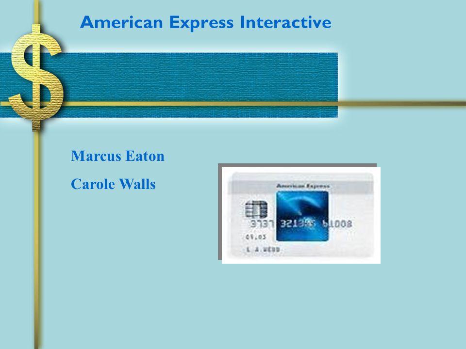 American Express Interactive Marcus Eaton Carole Walls