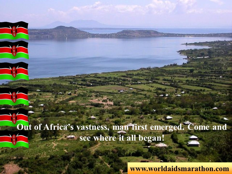 www.worldaidsmarathon.com Out of Africas vastness, man first emerged. Come and see where it all began!