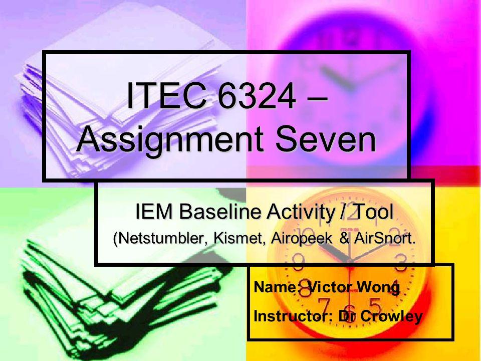 ITEC 6324 – Assignment Seven IEM Baseline Activity / Tool (Netstumbler, Kismet, Airopeek & AirSnort.