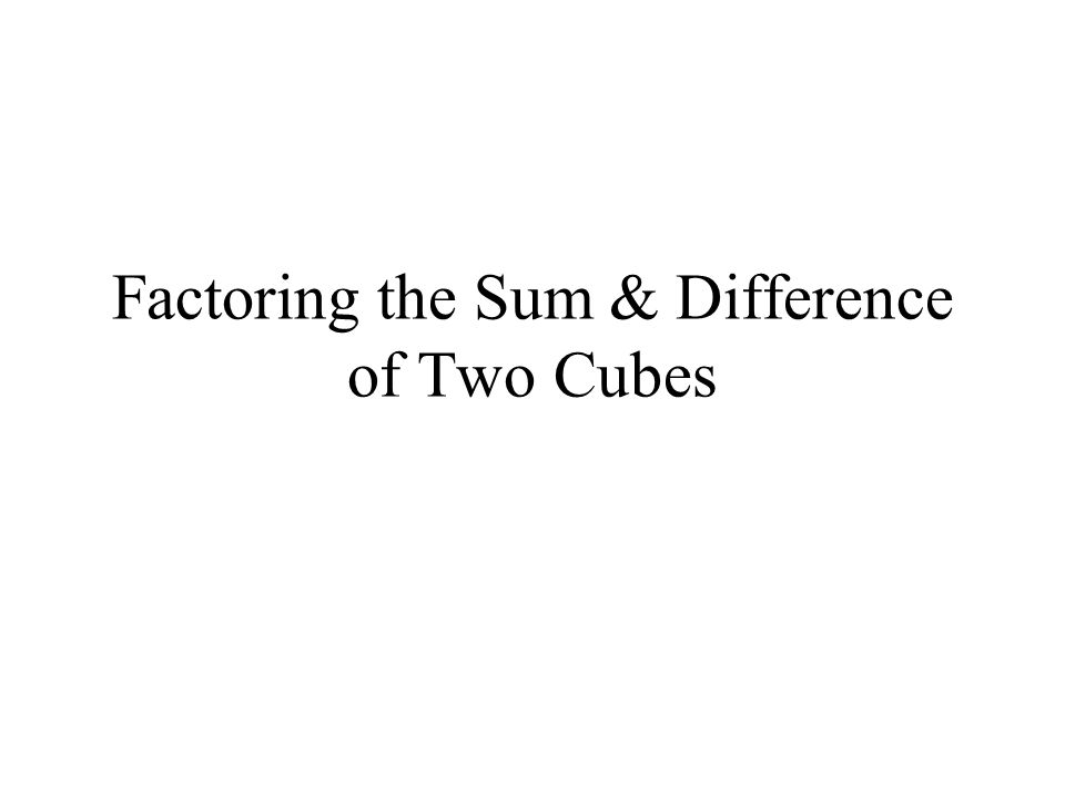 This is a piece of cake, if you have perfect cubes. What are perfect cubes?