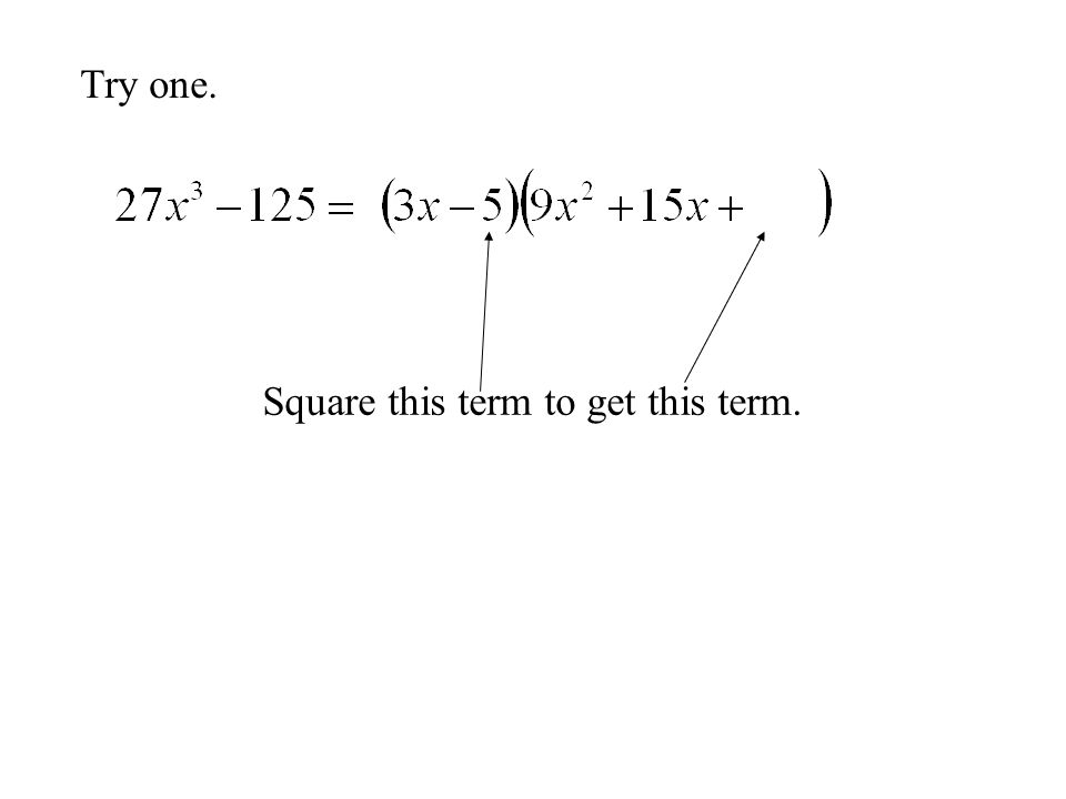 Try one. Square this term to get this term.