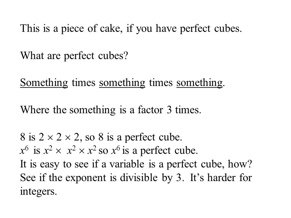 The sum or difference of two cubes will factor into a binomial trinomial.