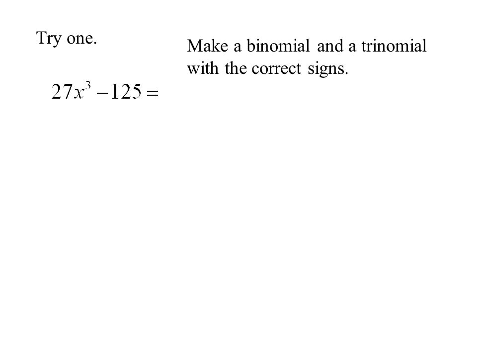 Try one. Cube root of 1 st term Cube root of 2 nd term