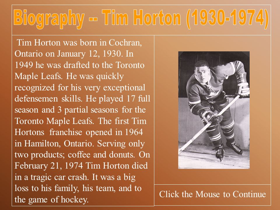Tim Horton was born in Cochran, Ontario on January 12, 1930.