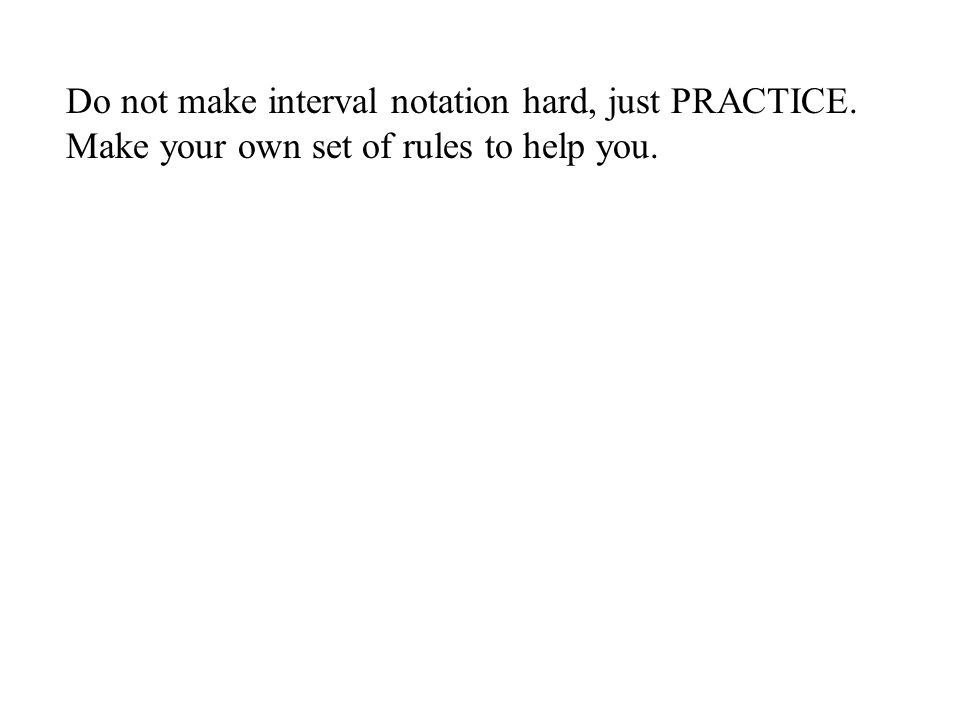 Do not make interval notation hard, just PRACTICE. Make your own set of rules to help you.
