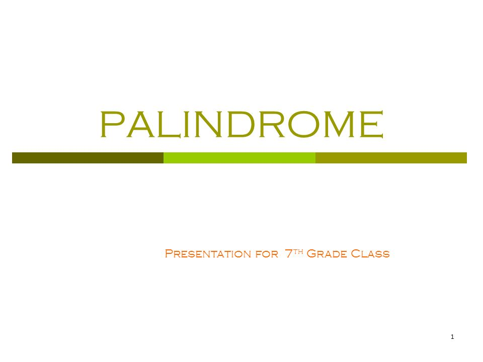 1 PALINDROME Presentation for 7 th Grade Class