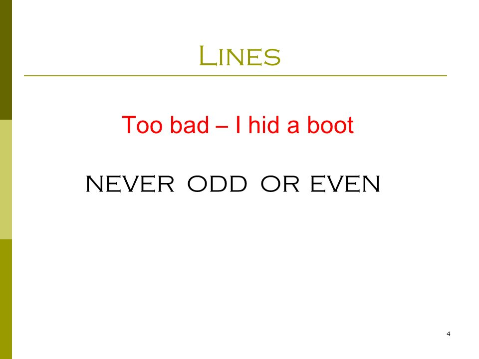 4 Lines Too bad – I hid a boot NEVER ODD OR EVEN