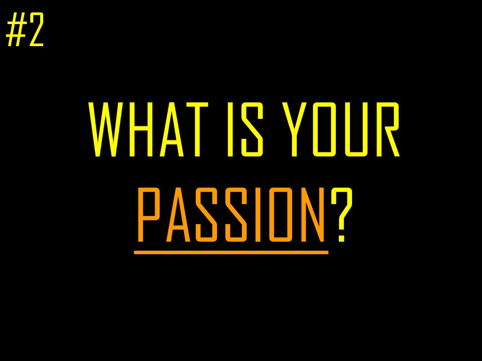 WHAT IS YOUR PASSION #2