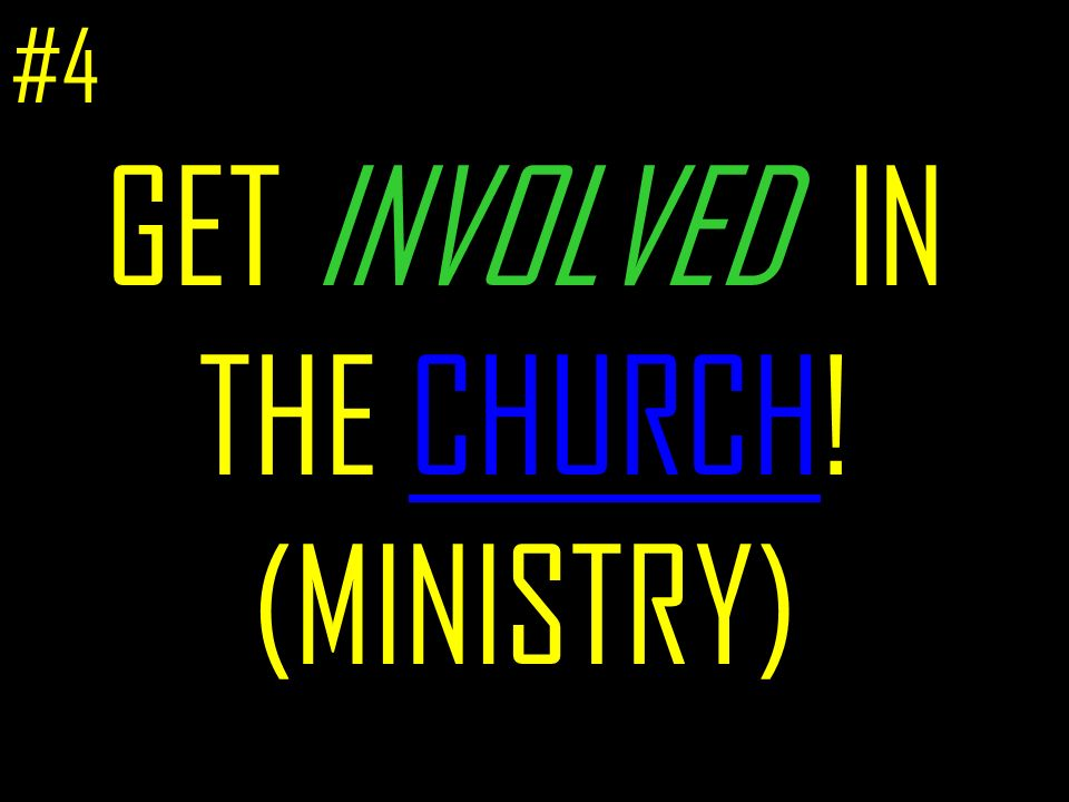 GET INVOLVED IN THE CHURCH! (MINISTRY) #4