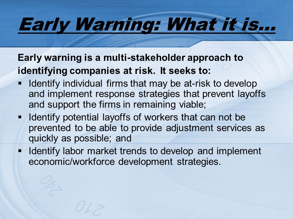 Early Warning: What it is… Early warning is a multi-stakeholder approach to identifying companies at risk.
