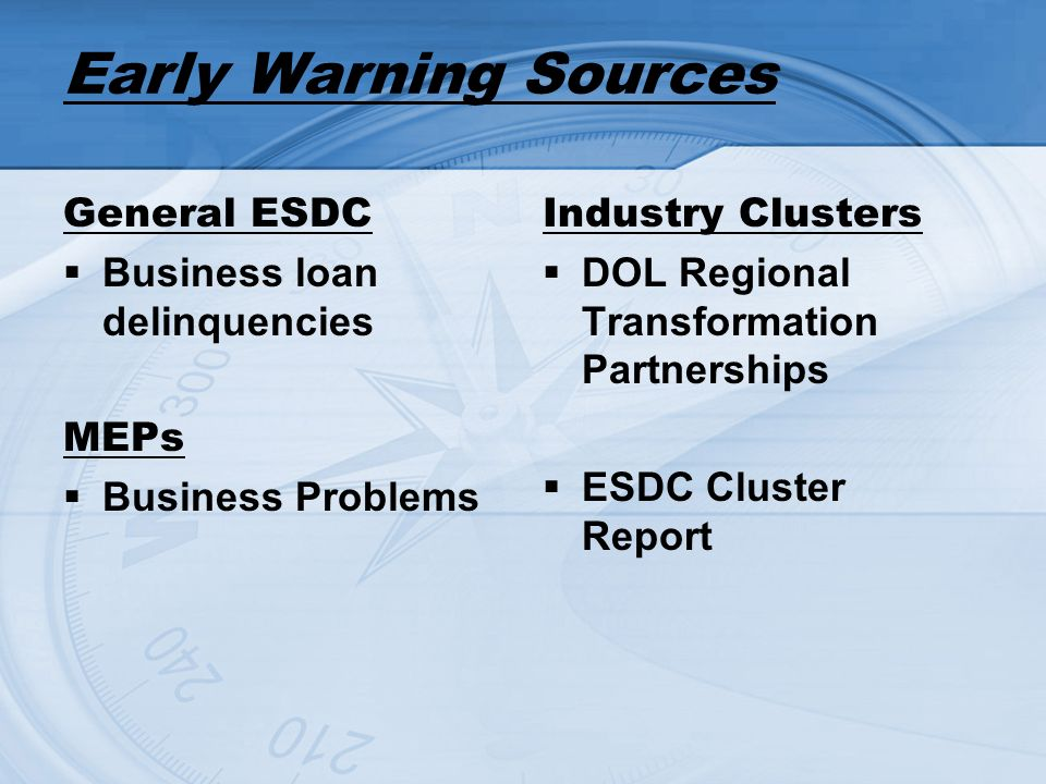 Early Warning Sources General ESDC Business loan delinquencies MEPs Business Problems Industry Clusters DOL Regional Transformation Partnerships ESDC Cluster Report