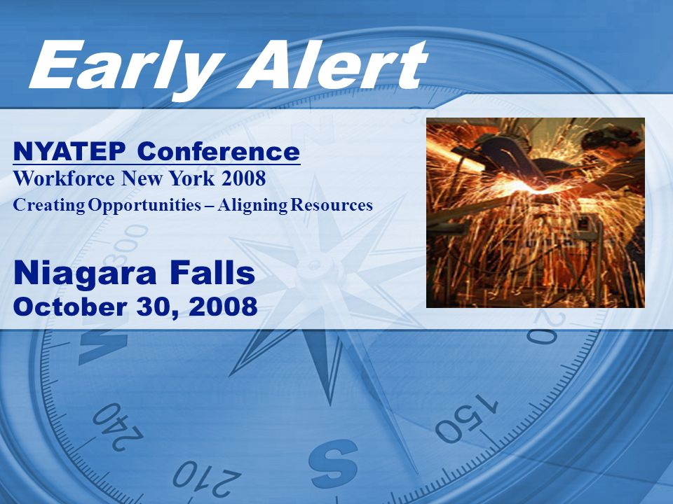 Early Alert NYATEP Conference Workforce New York 2008 Creating Opportunities – Aligning Resources Niagara Falls October 30, 2008
