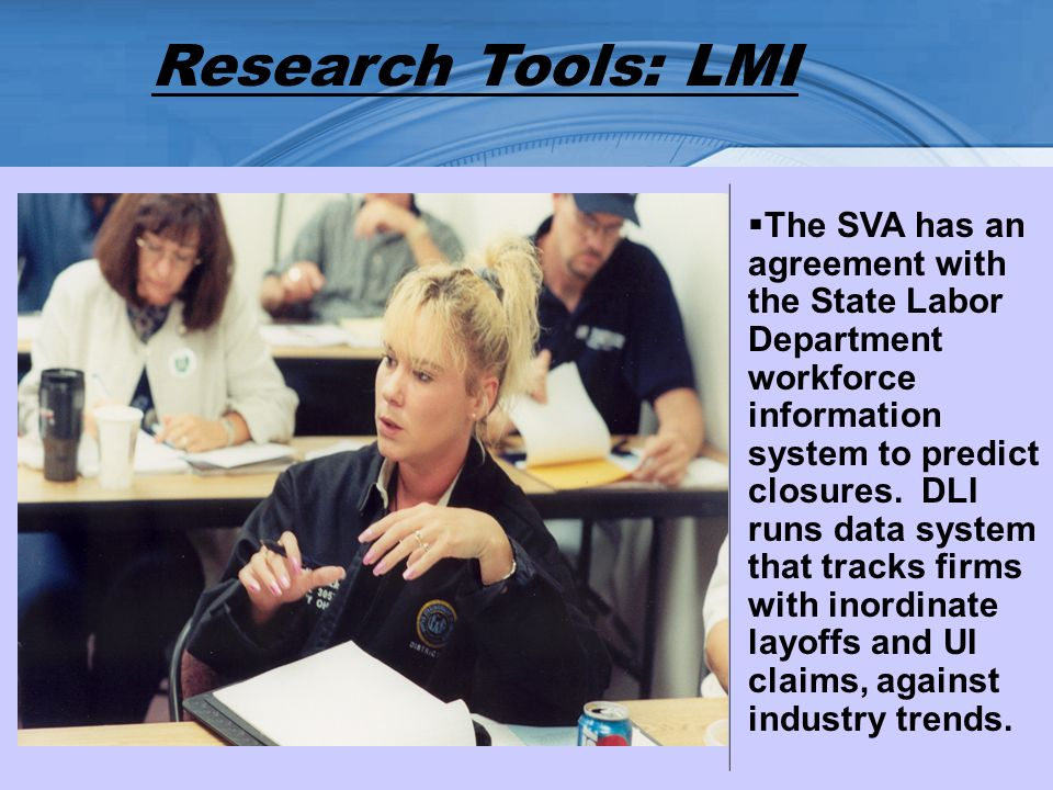 Research Tools: LMI The SVA has an agreement with the State Labor Department workforce information system to predict closures.